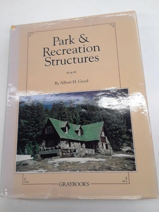 Park and Recreation Structures. Albert Good