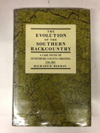 The Evolution of the Southern Backcountry: A Case Study of Lunenburg County, Virginia, 1746-1832....