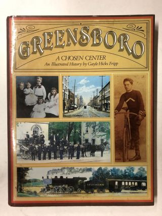 Greensboro: A Chosen Center An Illustrated History. Gayle Hicks Fripp
