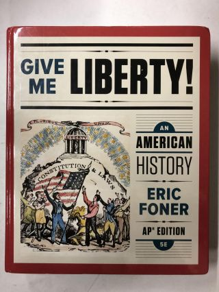 Give Me Liberty!: An American History (Fifth AP® Edition). Eric Foner