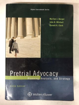 Pretrial Advocacy: Planning, Analysis, and Strategy. Marilyn J. Berger