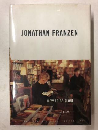 How To Be Alone: Essays. Jonathan Franzen