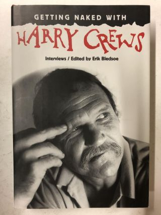 Getting Naked with Harry Crews: Interviews. Erik Bledsoe