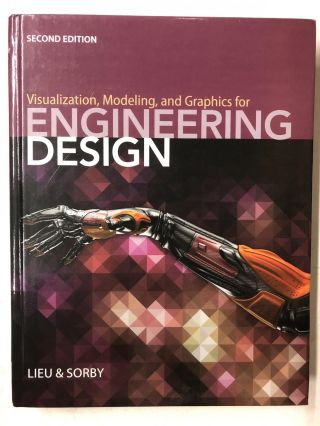 Visualization, Modeling, and Graphics for Engineering Design. Dennis K. Lieu, Sheryl A. Sorby