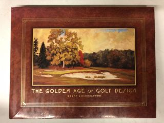 The Golden Age of Golf Design. Geoff Shackelford