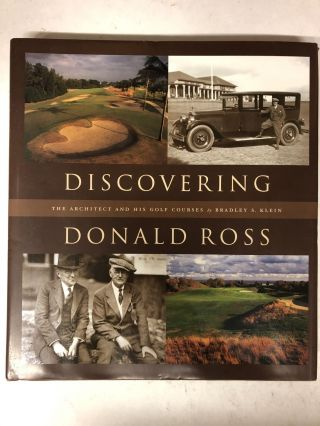 Discovering Donald Ross: The Architect and his Golf Courses. Bradley S. Klein