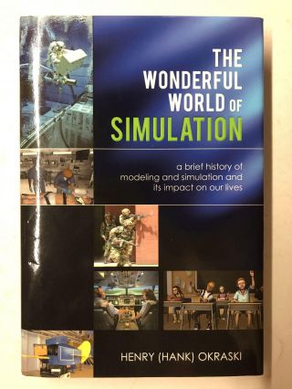 The Wonderful World of Simulation: A Brief History of Modeling and Simulation and Its Impact on...
