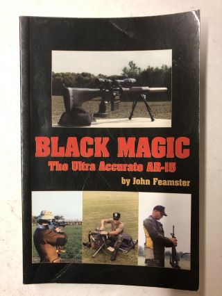 Black Magic: The Ultra Accurate AR-15. John Feamster