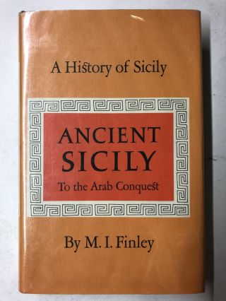 A History of Sicily; Ancient Sicily to the Arab Conquest. M. I. Finley