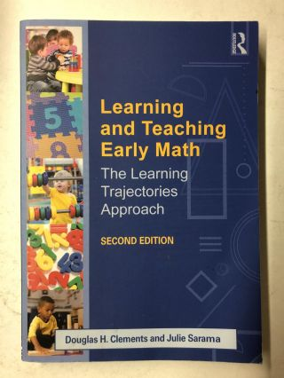 Learning and Teaching Early Math: The Learning Trajectories Approach. Douglas H. Clements, Julie...
