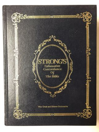 Strong's Exhaustive Concordance of The Bible. James Strong