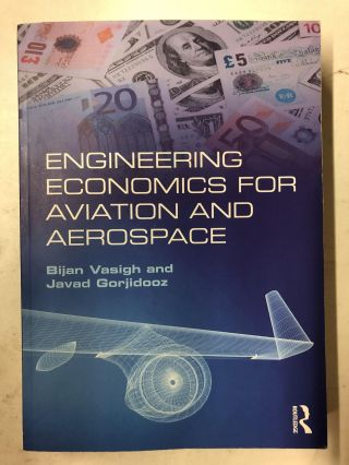Engineering Economics for Aviation and Aerospace. Bijan Vasigh, Javad Gorjidooz