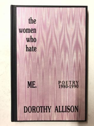 The Women Who Hate Me: Poetry 1980-1990. Dorothy Allison