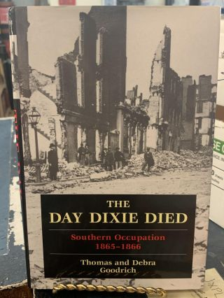 The Day Dixie Died ; Southern Occupation 1865-1866. Thomas Goodrich, Debra