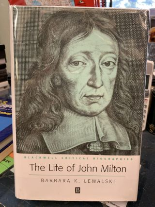 The Life of John Milton : A Critical Biography. Barbara K. Lewalski