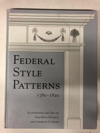 Federal Style Patterns 1780-1820 with CD-Rom. MaryBeth Mudrick, Lawrence D. Smith