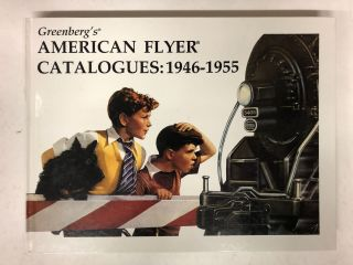 Greenberg's American Flyer Catalogues: 1946-1955. Bruce C. Greenberg