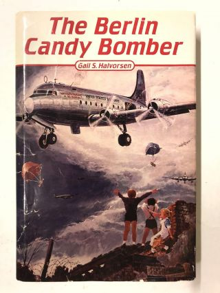 The Berlin Candy Bomber. Gail S. Halvorsen