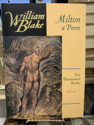Milton, A Poem (The Illuminated Books of William Blake, Volume 5). William Blake, Robert N....