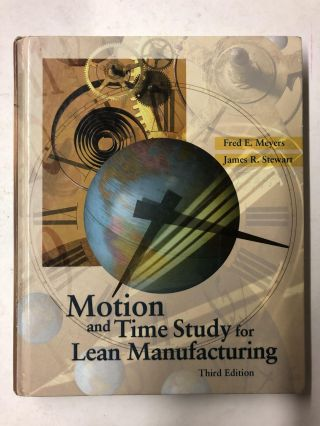 Motion and Time Study for Lean Manufacturing. Fred E. Meyers, Jim R. Stewart