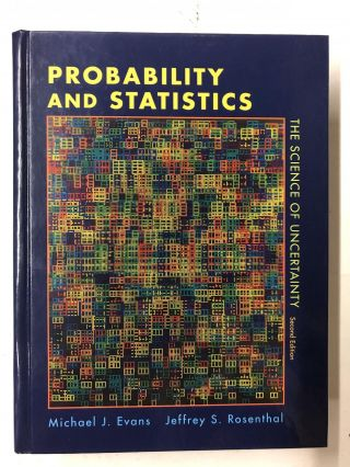 Probability and Statistics: The Science of Uncertainty. Michael J. Evans, Jeffrey S. Rosenthal