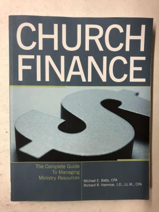 Church Finance: The Complete Guide to Managing Ministry Resources. Michael E. Batts, Richard R....