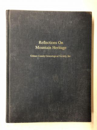 Reflections On Mountain Heritage. Inc Gilmer County Genealogical Society