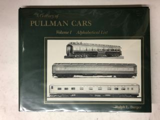 A Century of Pullman Cars Volume I alphabetical List. Ralph L. Barger