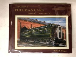 A Century of Pullman Cars: The Palace Cars. Ralph L. Barger