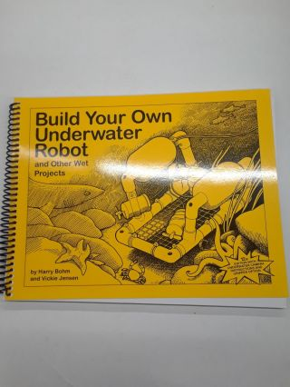 Build Your Own Underwater Robot and Other Wet Projects. Harry Bohm
