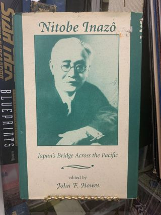 Nitobe Inazô : Japan's Bridge Across The Pacific. John F. Howes