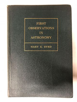 First Observations in Astronomy: A Handbook for Schools and Colleges. Mary E. Byrd