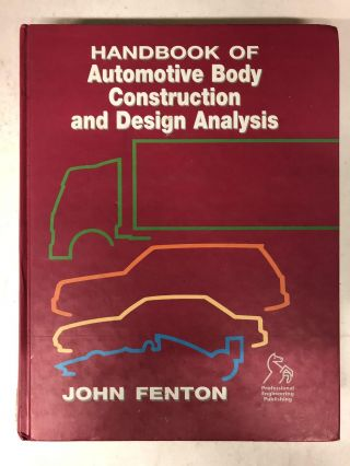 Handbook of Automotive Body Construction and Design Analysis. John Fenton