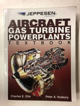 Aircraft Gas Turbine Powerplants Textbook. Charles E. Otis