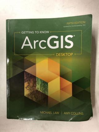 Getting to Know ArcGIS Desktop. Michael Law, Amy Collins
