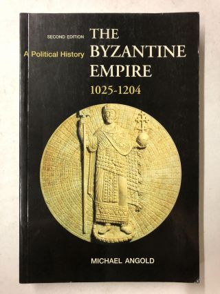 The Byzantine Empire 1025-1204: A Political History (2nd Edition). Michael Angold