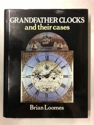 Grandfather Clocks and Their Cases. Brian Loomes