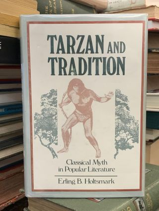 Tarzan and Tradition: Classical Myth in Popular Literature. Erling B. Holtsmark