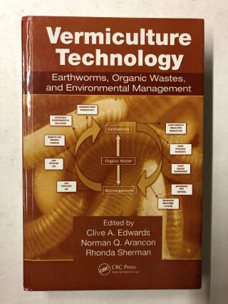 Vermiculture Technology: Earthworms, Organic Wastes, and Environmental Management. Clive A. Edwards