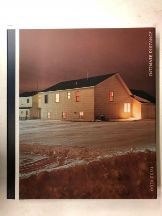 Todd Hido: Intimate Distance: Twenty-Five Years of Photographs, A Chronological Album. David Campany