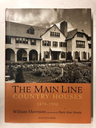 The Main Line: Country Houses 1870-1930. William Alan Morrison