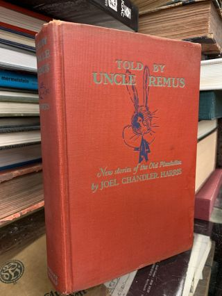 Told By Uncle Remus : New Stories of the Old Plantation