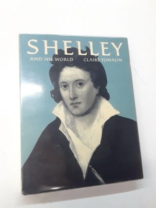Shelley and His World. Claire Tomalin