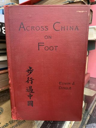 Across China on Foot. Edwin J. Dingle