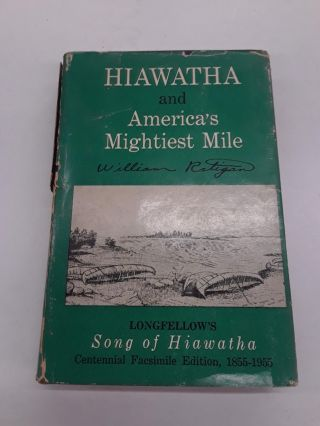 Hiawatha and Americas Mightiest Mile. Henry Wadsworth Longfellow