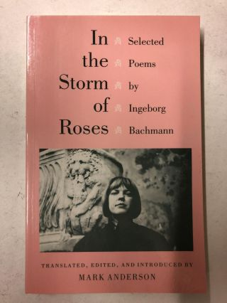 In the Storm of Roses: Selected Poems by Ingeborg Bachmann (Lockert Library of Poetry in...
