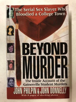 Beyond Murder: The Inside Account of the Gainesville Student Murders. John Philpin, John Donnelly