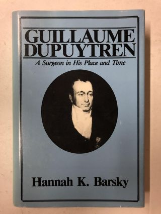 Guillaume Dupuytren, a surgeon in his place and time. Barsky. Hannah K
