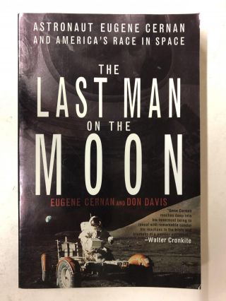 The Last Man on the Moon: Astronaut Eugene Cernan and America's Race in Space. Eugene Cernan, Don...