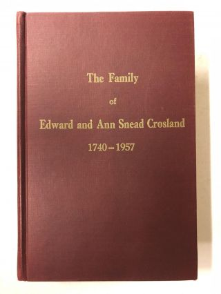 THE FAMILY OF EDWARD AND ANN SNEAD CROSLAND 1740-1957. Lulu Crosland Ricaud